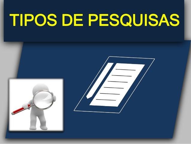 TIPOS DE PESQUISAS