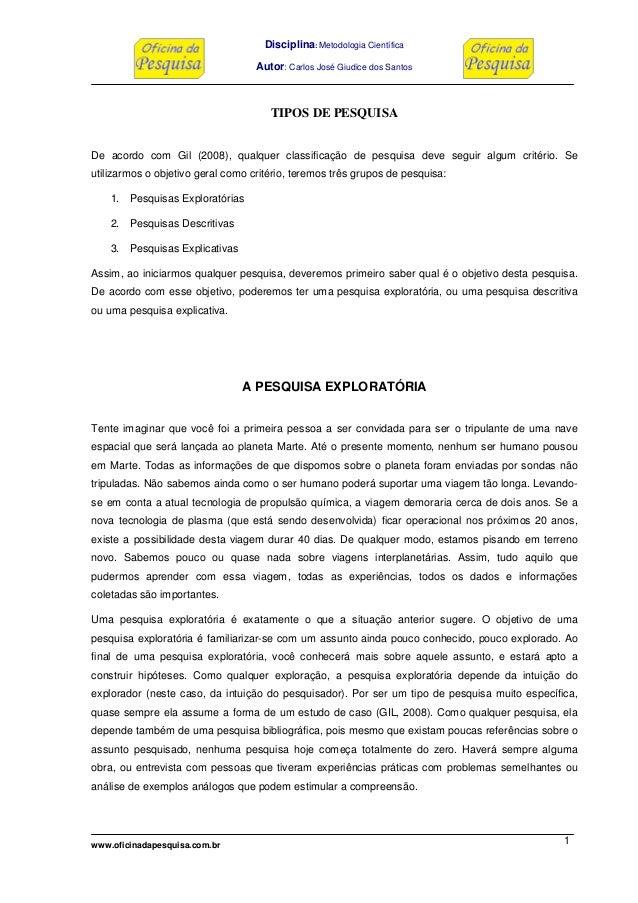 Disciplina: Metodologia Científica Autor: Carlos José Giudice dos Santos www.oficinadapesquisa.com.br 1 TIPOS DE PESQUISA ...