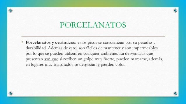 PORCELANATOS • Porcelanatos y cerámicos: estos pisos se caracterizan por su pesadez y durabilidad. Además de esto, son fác...