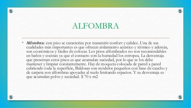 ALFOMBRA • Alfombra: este piso se caracteriza por transmitir confort y calidez. Una de sus  cualidades más importantes es ...