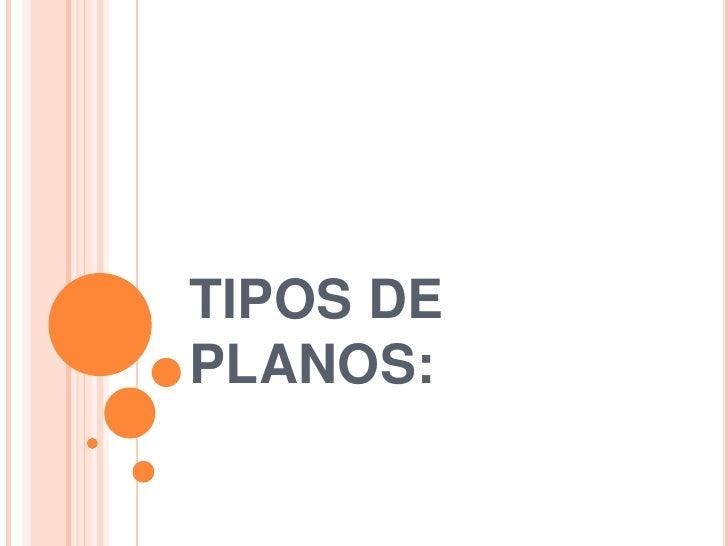 TIPOS DE PLANOS:<br />