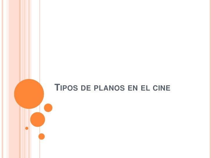 TIPOS DE PLANOS EN EL CINE