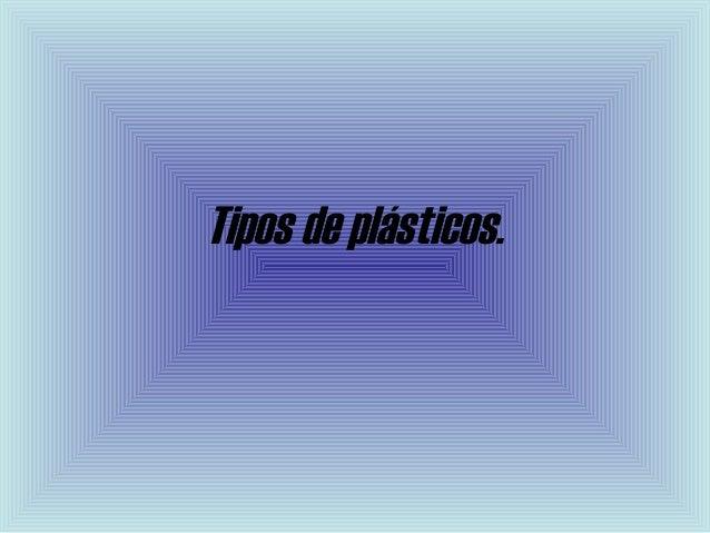 Tipos de plásticos.