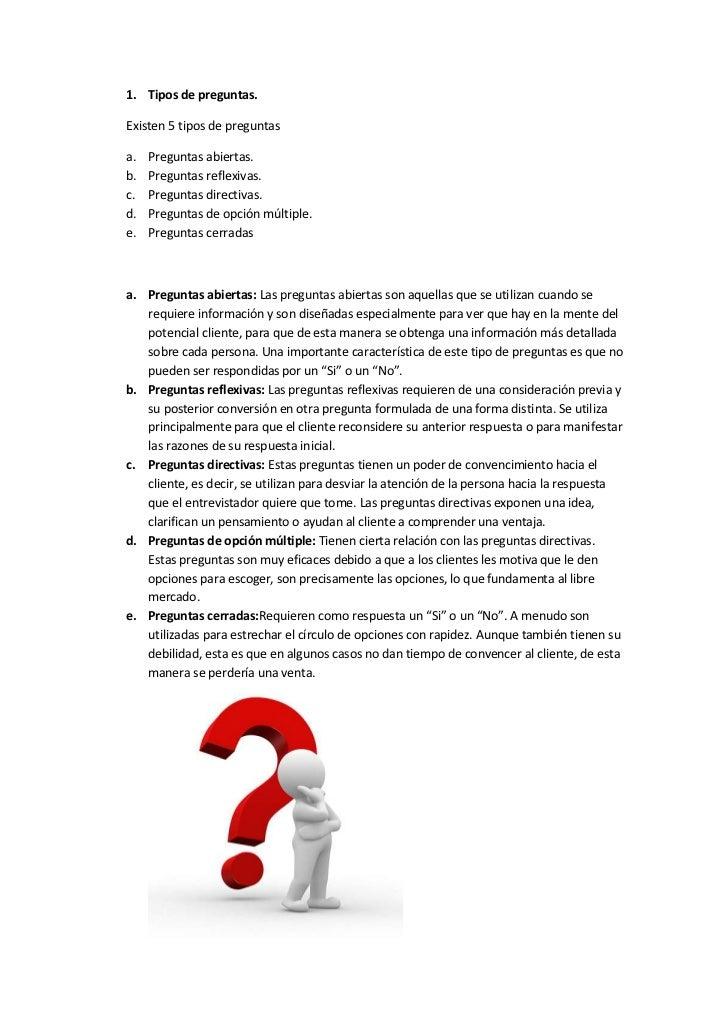 1. Tipos de preguntas.Existen 5 tipos de preguntasa.   Preguntas abiertas.b.   Preguntas reflexivas.c.   Preguntas directi...