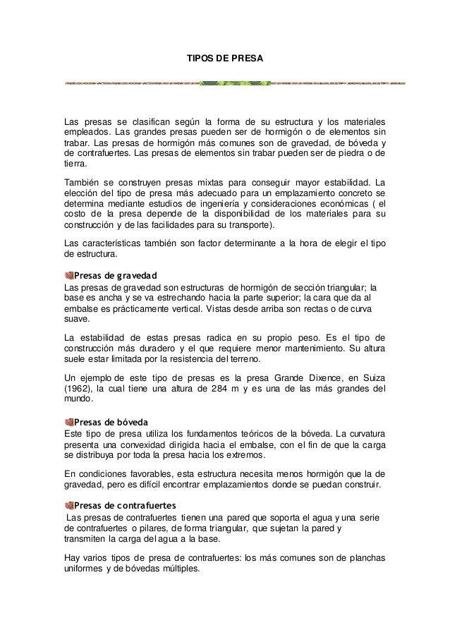 TIPOS DE PRESA  Las presas se clasifican según la forma de su estructura y los materiales  empleados. Las grandes presas p...