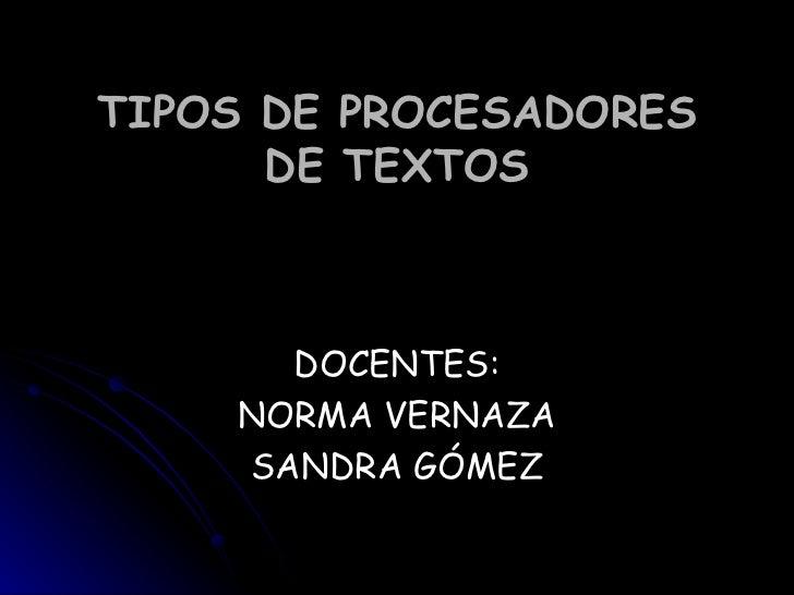 TIPOS DE PROCESADORES DE TEXTOS DOCENTES: NORMA VERNAZA SANDRA GÓMEZ