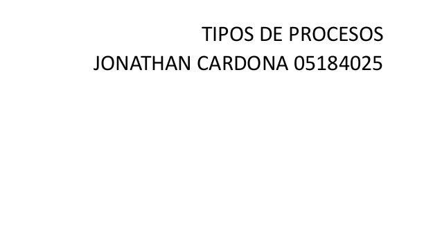 TIPOS DE PROCESOS JONATHAN CARDONA 05184025