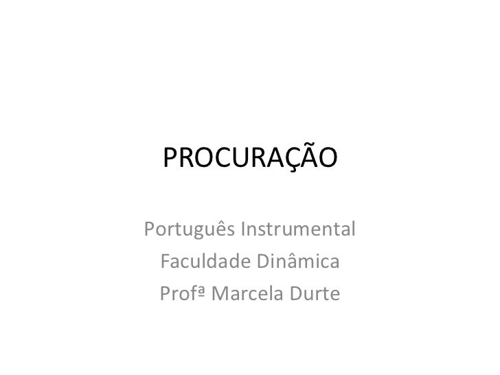 PROCURAÇÃOPortuguês Instrumental Faculdade Dinâmica Profª Marcela Durte