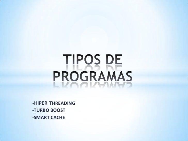 TIPOS DE PROGRAMAS<br />-HIPER THREADING<br />-TURBO BOOST<br />-SMART CACHE<br />
