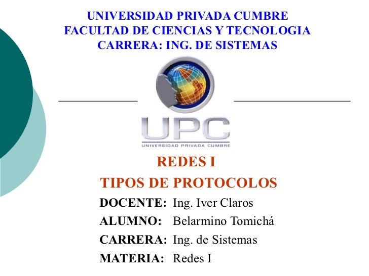 UNIVERSIDAD PRIVADA CUMBRE FACULTAD DE CIENCIAS Y TECNOLOGIA CARRERA: ING. DE SISTEMAS REDES I   TIPOS DE PROTOCOLOS   DOC...