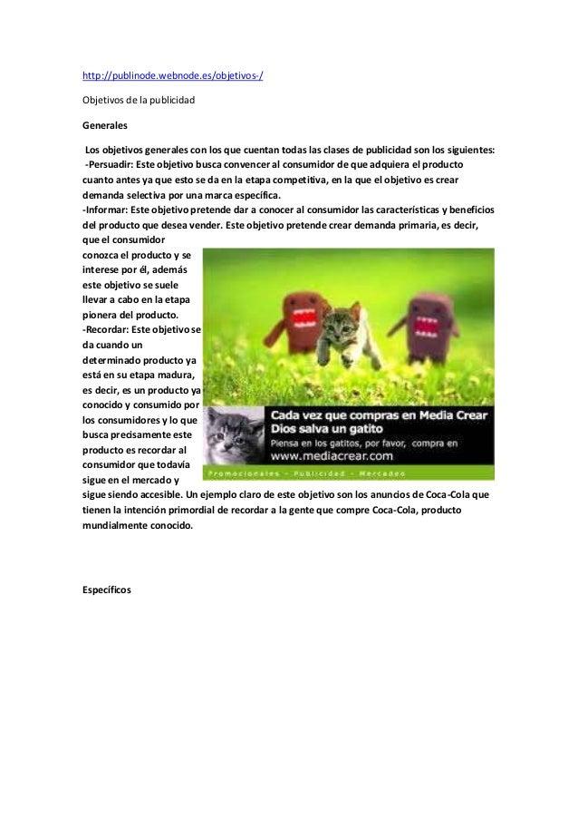 http://publinode.webnode.es/objetivos-/Objetivos de la publicidadGenerales Los objetivos generales con los que cuentan tod...