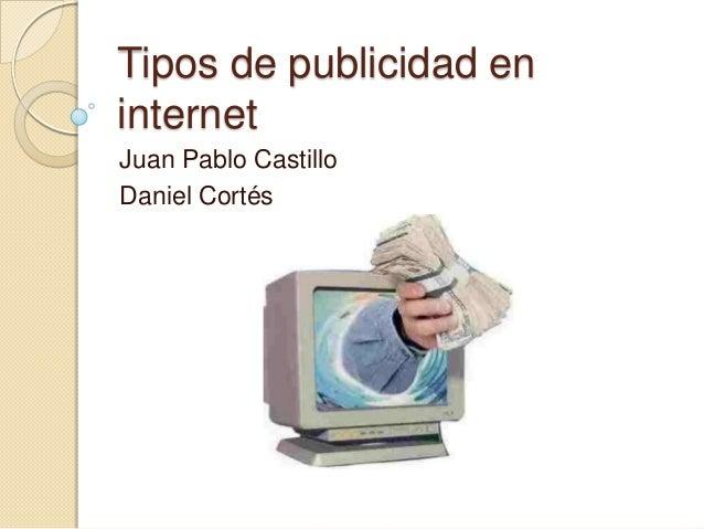 Tipos de publicidad eninternetJuan Pablo CastilloDaniel Cortés