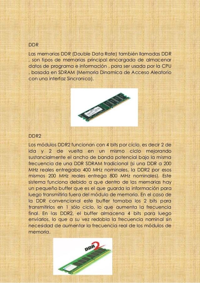 DDR Las memorias DDR (Double Data Rate) también llamadas DDR , son tipos de memorias principal encargada de almacenar dato...
