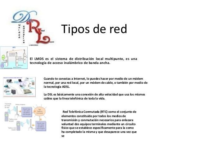 Tipos de red El LMDS es el sistema de distribución local multipunto, es una tecnología de acceso inalámbrico de banda anch...