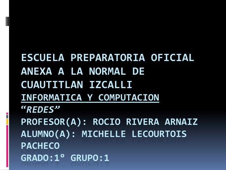 """ESCUELA PREPARATORIA OFICIALANEXA A LA NORMAL DECUAUTITLAN IZCALLIINFORMATICA Y COMPUTACION""""REDES""""PROFESOR(A): ROCIO RIVER..."""