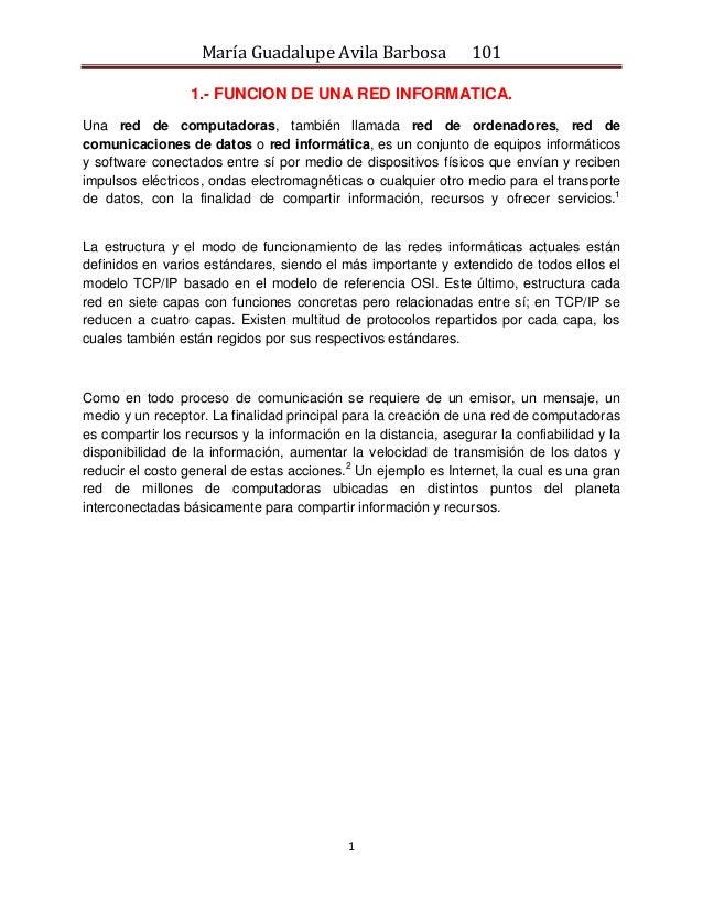 María Guadalupe Avila Barbosa 101  1  1.- FUNCION DE UNA RED INFORMATICA.  Una red de computadoras, también llamada red de...