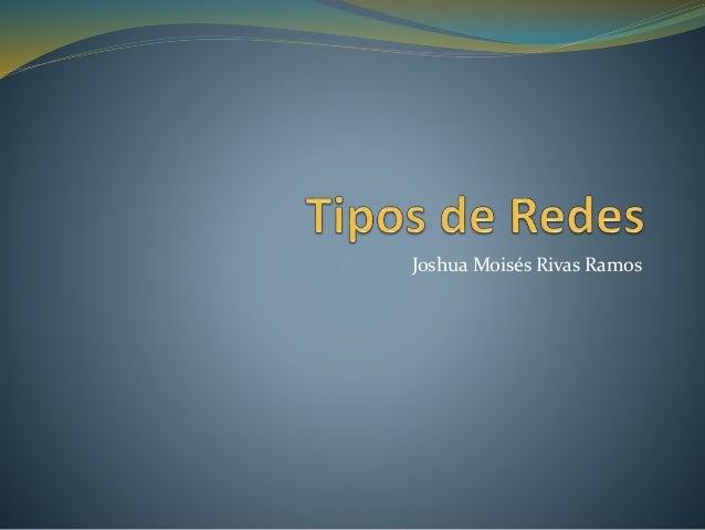 Joshua Moisés Rivas Ramos