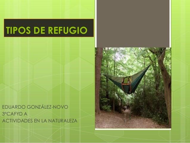 TIPOS DE REFUGIO EDUARDO GONZÁLEZ-NOVO 3ºCAFYD A ACTIVIDADES EN LA NATURALEZA