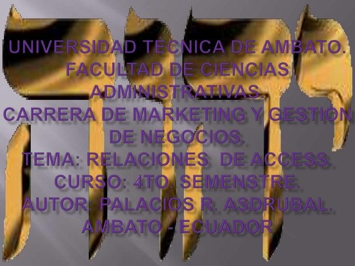 UNIVERSIDAD TÉCNICA DE AMBATO.FACULTAD DE CIENCIAS ADMINISTRATIVAS.CARRERA DE MARKETING Y GESTIÓN DE NEGOCIOS.TEMA: RELACI...