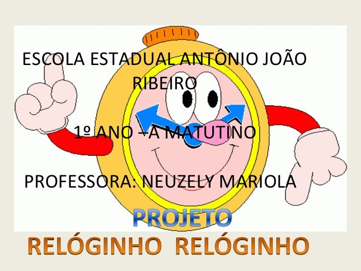 ESCOLA ESTADUAL ANTÔNIO JOÃO RIBEIRO 1º ANO –A MATUTINO PROFESSORA: NEUZELY MARIOLA
