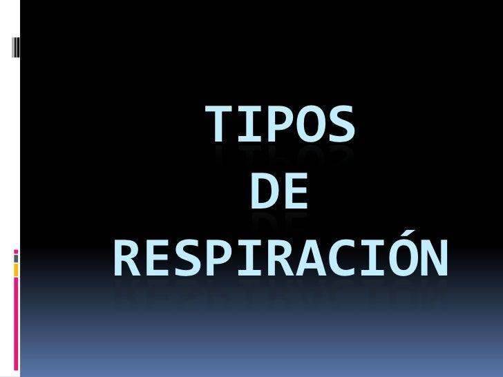 TIPOS     DE RESPIRACIÓN