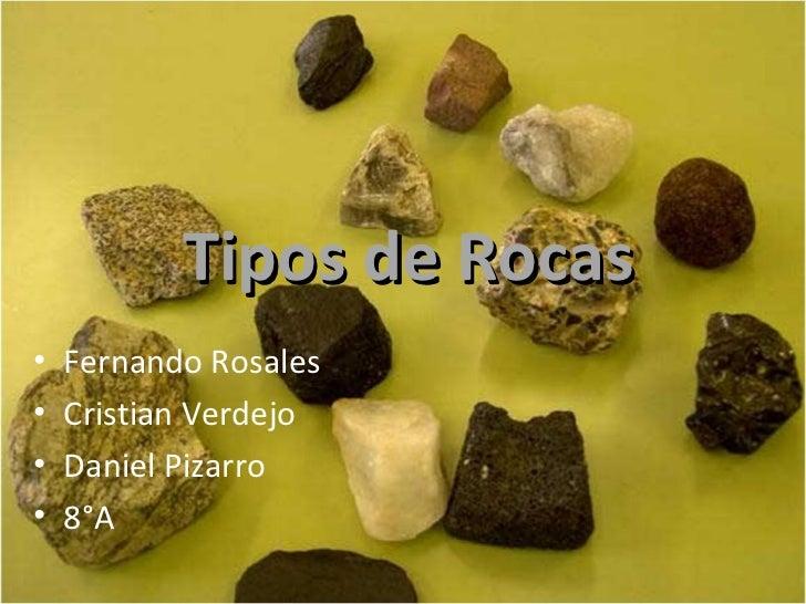 Tipos de Rocas•   Fernando Rosales•   Cristian Verdejo•   Daniel Pizarro•   8°A