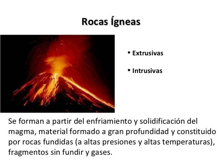 Rocas Ígneas                                  • Extrusivas                                  • IntrusivasSe forman a partir...