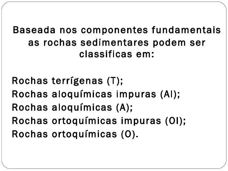 <ul><li>Baseada nos componentes fundamentais as rochas sedimentares podem ser classificas em: </li></ul><ul><li>Rochas ter...