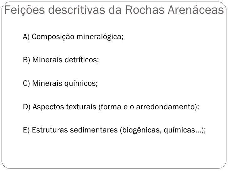 Feições descritivas da Rochas Arenáceas A) Composição mineralógica; B) Minerais detríticos; C) Minerais químicos; D) Aspec...