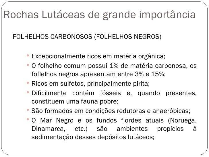 Rochas Lutáceas de grande importância <ul><li>FOLHELHOS CARBONOSOS (FOLHELHOS NEGROS) </li></ul><ul><ul><ul><li>Excepciona...