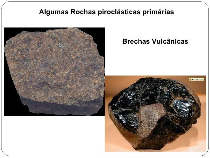 Algumas Rochas piroclásticas primárias Brechas Vulcânicas