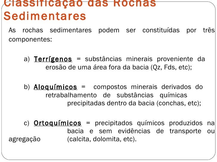 Classificação das Rochas Sedimentares <ul><li>As rochas sedimentares podem ser constituídas por três componentes: </li></u...