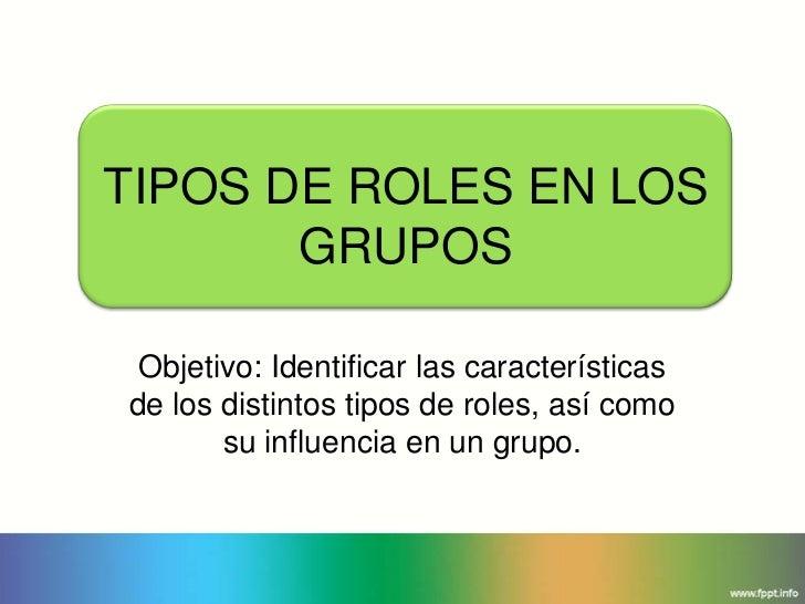 TIPOS DE ROLES EN LOS       GRUPOS Objetivo: Identificar las característicasde los distintos tipos de roles, así como     ...