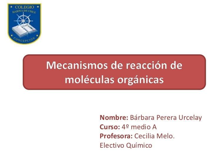 Nombre: Bárbara Perera UrcelayCurso: 4º medio AProfesora: Cecilia Melo.Electivo Químico