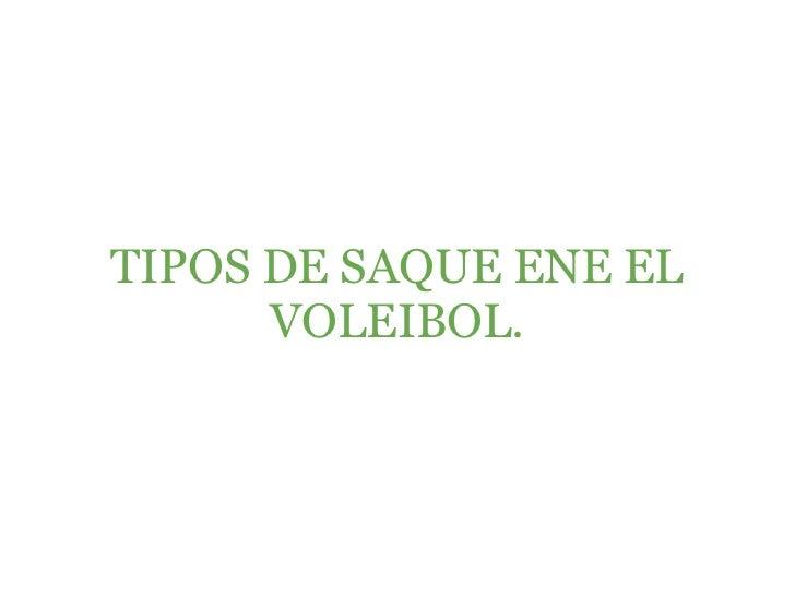 TIPOS DE SAQUE ENE EL VOLEIBOL.