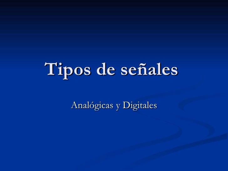 Tipos de señales  Analógicas y Digitales