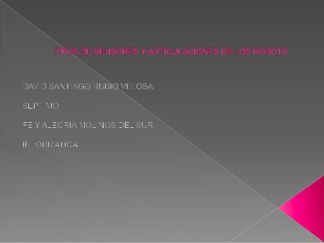  3-4-5-6-7-8. TIPOS DE SENSORES  9. ESTRUCTURA DE LOS ROBOTS INDUSTRIALES  10. ARTICULACIONES DE LOS ROBOTS  11. PUNTO...