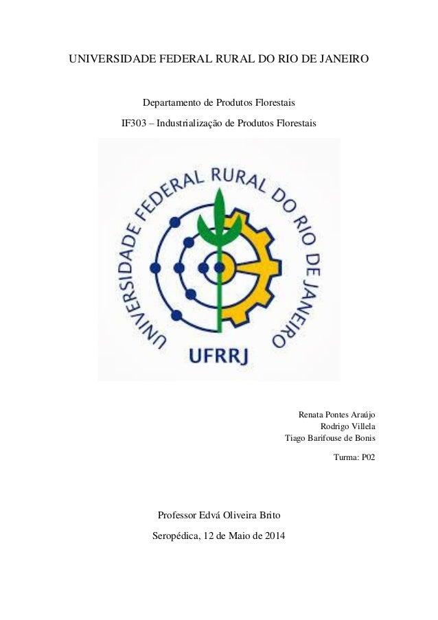 UNIVERSIDADE FEDERAL RURAL DO RIO DE JANEIRO Departamento de Produtos Florestais IF303 – Industrialização de Produtos Flor...