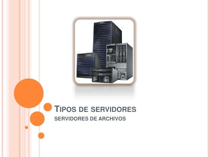 Tipos de servidores<br />SERVIDORES DE ARCHIVOS<br />