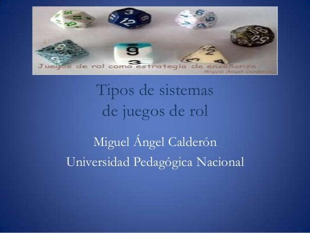 Tipos de sistemasde juegos de rolMiguel Ángel CalderónUniversidad Pedagógica Nacional