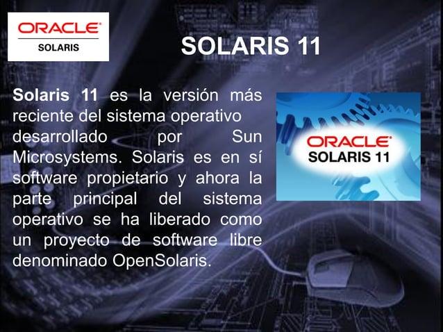 SOLARIS 11Sun ha insertado en elnúcleo del sistema operativoSolaris un sistemadenominado «Tecnologíapreventiva de autorecu...