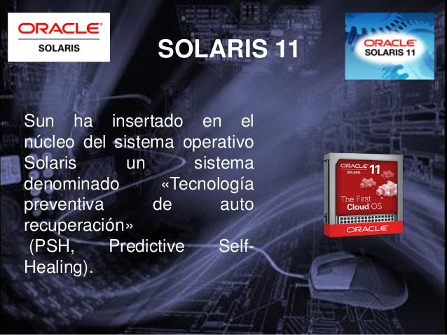SOLARIS 11Ventajas de las características del PSH delsistema operativo• Disponibilidad de servicio y sistema mejorado atra...