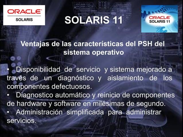 SOLARIS 11El primer sistema operativoen nube:Lleva a la nube laconfiabilidad, seguridad yescalabilidad del SO Nº1 deUNIX. ...