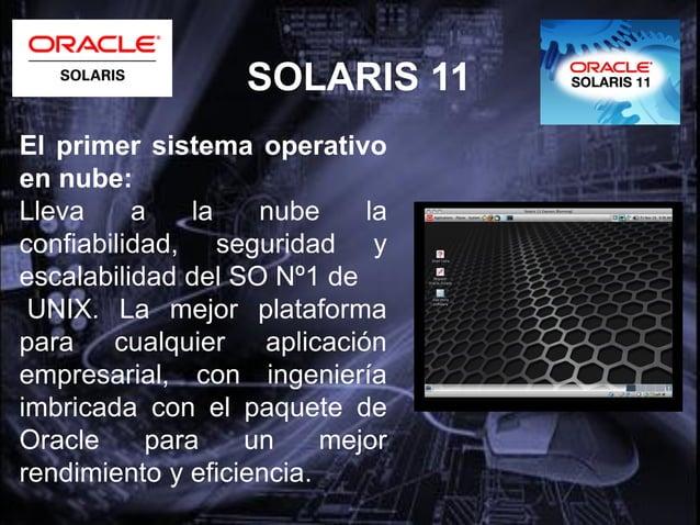 SOLARIS 11• Optimizado para ejecutar las aplicaciones másRápido.• Virtualización diseñada con zonas sin datosgenerales, mi...