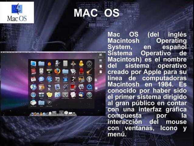 MAC OS PUEDE SERDIVIDIDO EN DOS FAMILIAS La familia Mac OSClassic, basada en elcódigo propio deApple Computer. El Sistem...