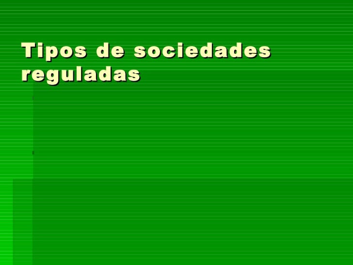 Tipos de sociedades reguladas