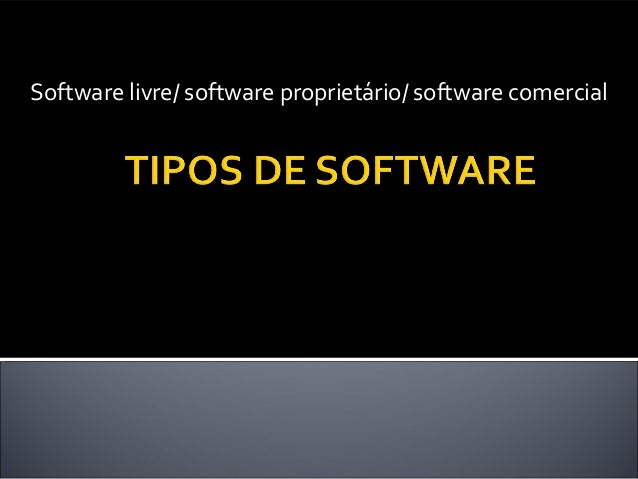 Software livre/ software proprietário/ software comercial