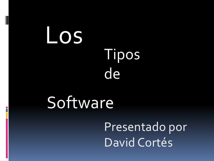 Los<br />Tipos de <br />Software<br />Presentado por David Cortés <br />
