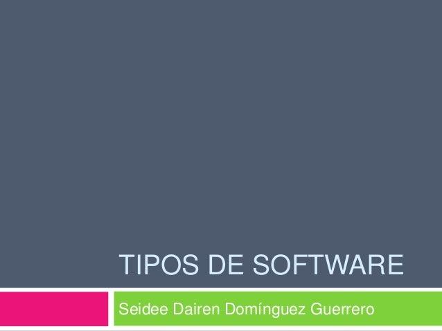 TIPOS DE SOFTWARE Seidee Dairen Domínguez Guerrero