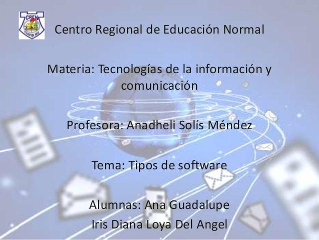 Centro Regional de Educación Normal Materia: Tecnologías de la información y comunicación Profesora: Anadheli Solís Méndez...